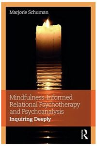 Mindfulness-Informed Relational Psychotherapy And Psychoanalysis - Marjorie Schuman